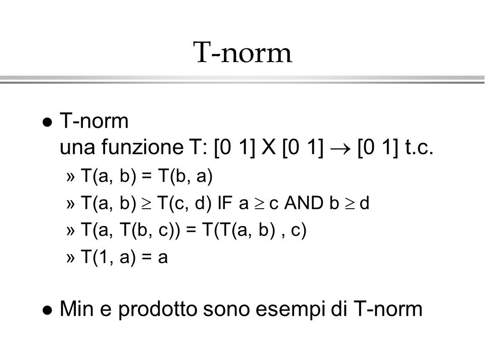 T-norm T-norm una funzione T: [0 1] X [0 1]  [0 1] t.c.